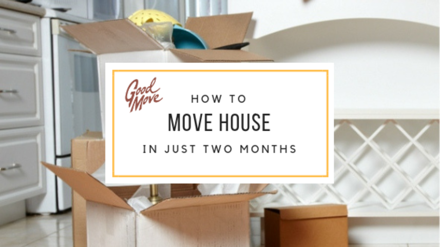 How To Move House In Just Two Months