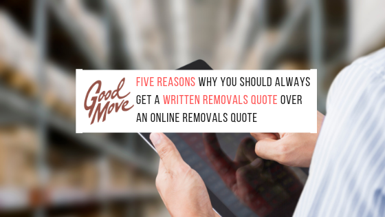 Five Reasons Why You Should Always Get A Written Removals Quote Over An Online Removals Quote