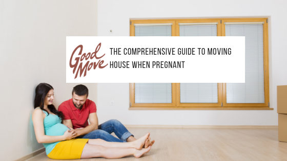 The Comprehensive Guide To Moving House When Pregnant