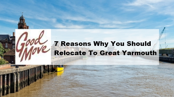 7 Reasons Why You Should Relocate To Great Yarmouth