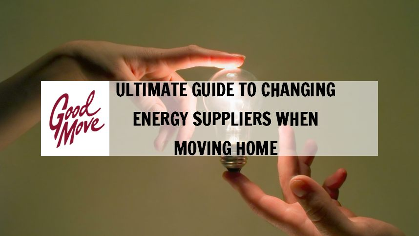 Ultimate Guide to Changing Energy Suppliers When Moving Home
