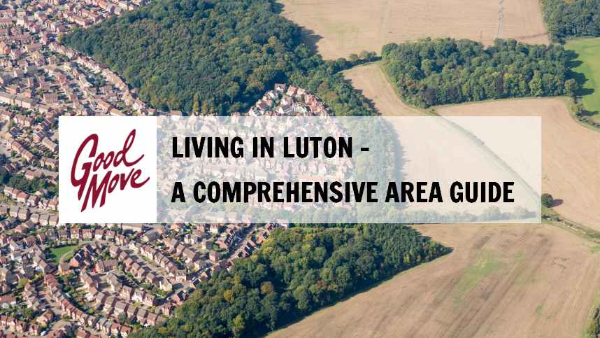 Living in Luton – A Comprehensive Area Guide
